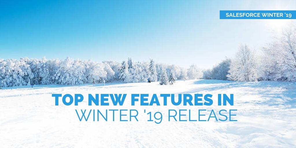 Top 12 Salesforce Winter '19 Features