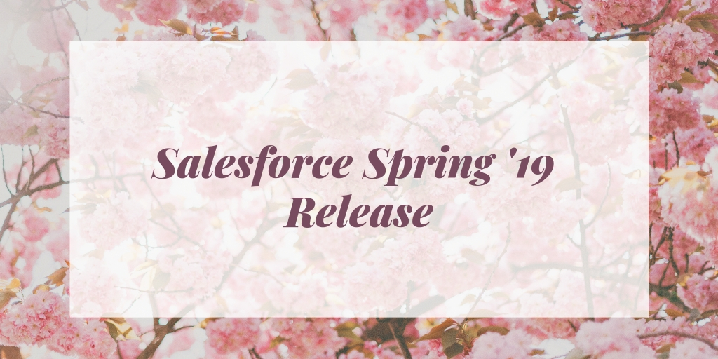 Salesforce Spring '19 Release Features