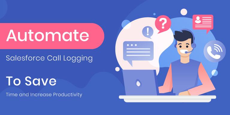 Automate Salesforce Call Logging