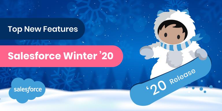 Top New Salesforce Winter '20 Features
