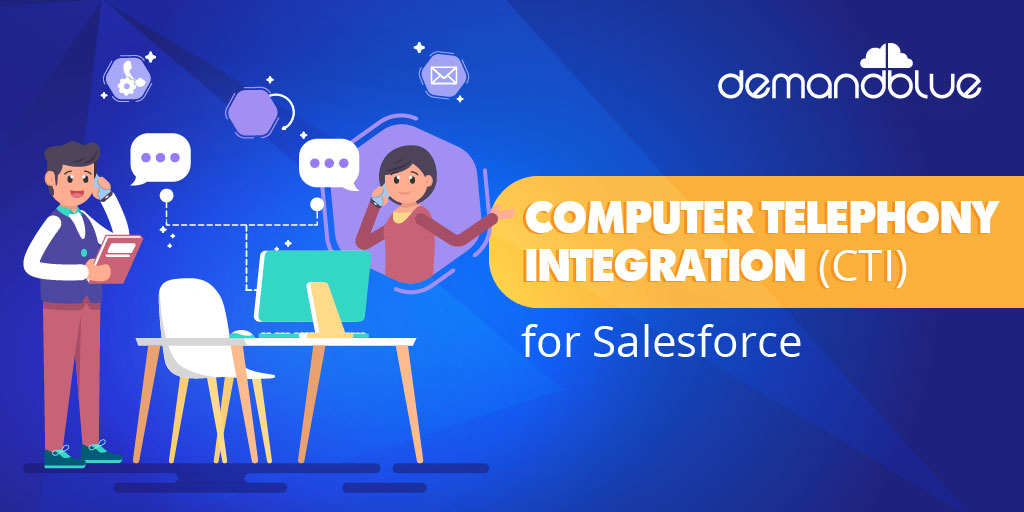 Salesforce Computer Telephony Integration (CTI) | Channeling efforts into a productive route