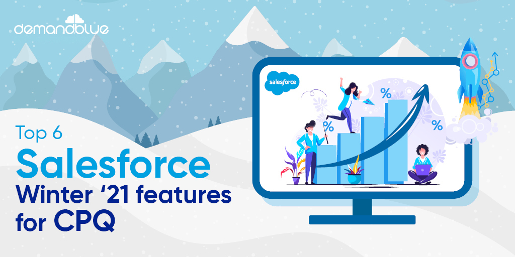 Top 6 Salesforce Winter '21 features to enhance your Sales results for CPQ