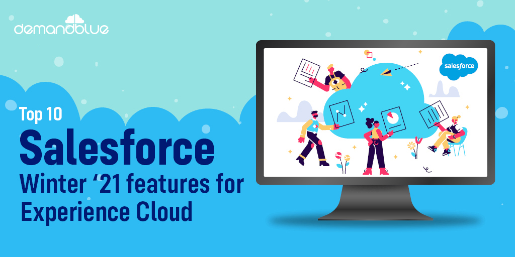Top 10 Salesforce Winter '21 features for reimagining your Experience Cloud Journey