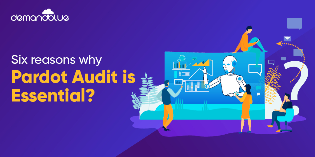 Pardot audit: How and why it essential to conduct one today