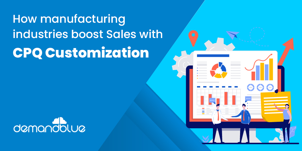 Custom CPQ solution- Need of the hour for manufacturing firms