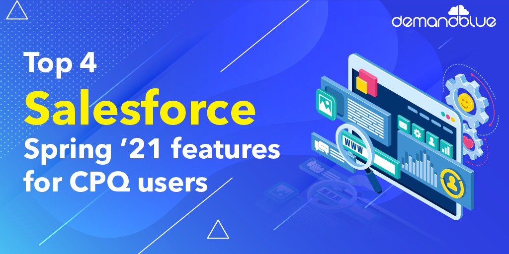 Top 4 Salesforce Spring '21 features for CPQ