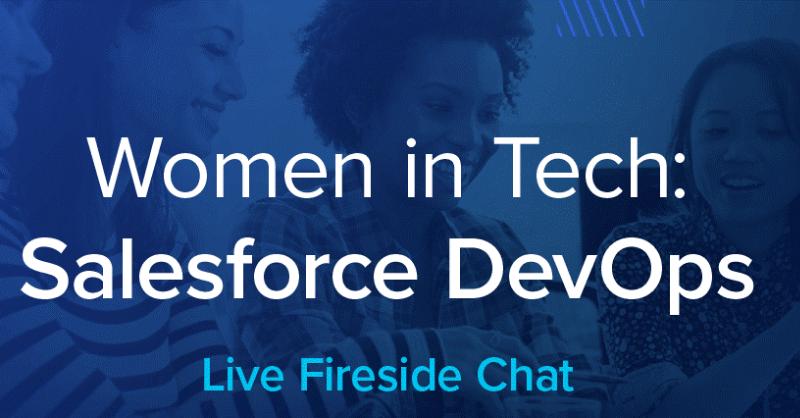 Women in Tech: Salesforce DevOps Fireside Chat